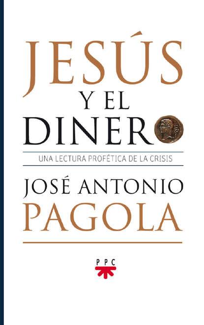 Фото - José Antonio Pagola Elorza Jesús y el dinero juan josé álvarez carro el fuego y el combustible