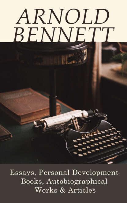 Bennett Arnold Arnold Bennett: Essays, Personal Development Books, Autobiographical Works & Articles bennett arnold lilian