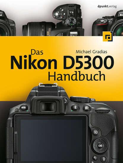 Michael Gradias Das Nikon D5300 Handbuch j thomas dennis nikon d5300 digital field guide