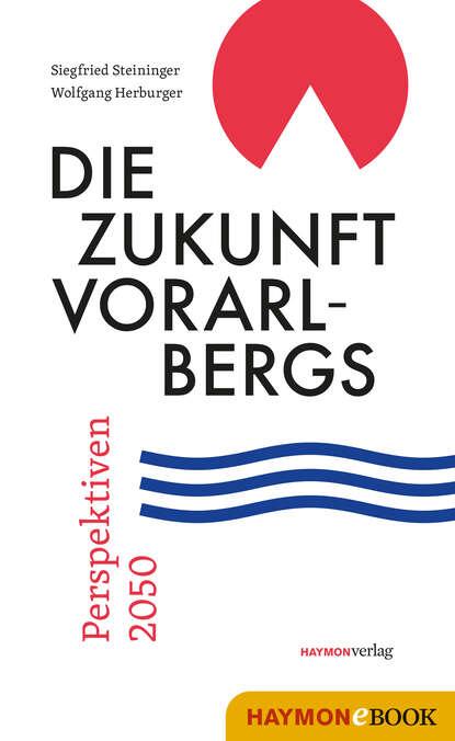 Siegfried Steininger Die Zukunft Vorarlbergs siegfried steininger die zukunft vorarlbergs