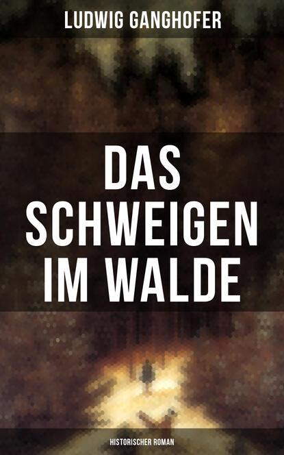 Фото - Ludwig Ganghofer Das Schweigen im Walde (Historischer Roman) richard voß das haus der grimaldi historischer roman
