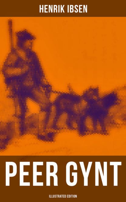 Henrik Ibsen PEER GYNT (Illustrated Edition) henrik ibsen peer gynt with original colour illustrations by arthur rackham