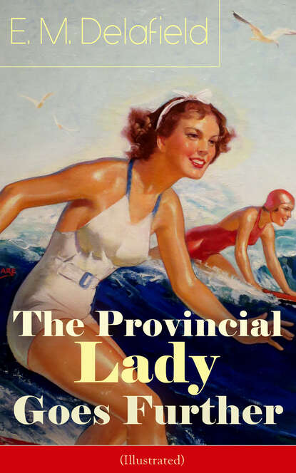 Фото - E. M. Delafield The Provincial Lady Goes Further (Illustrated) e m delafield the provincial lady series all 5 novels in one edition complete edition