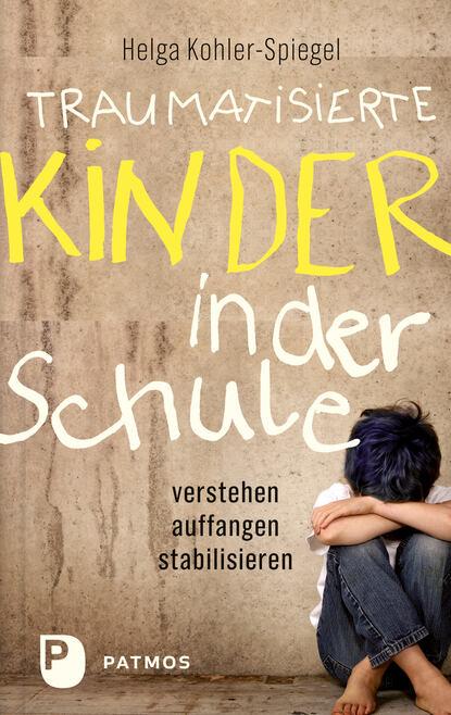 Helga Kohler-Spiegel Traumatisierte Kinder in der Schule helga burster der letzte weihnachtsmann