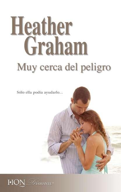 Heather Graham Muy cerca del peligro susan meier un peligro muy atractivo