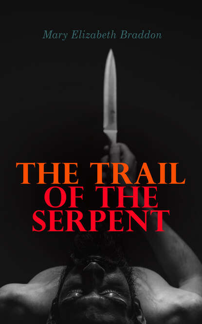 Фото - Mary Elizabeth Braddon The Trail of the Serpent мэри элизабет брэддон the trail of the serpent detective mystery