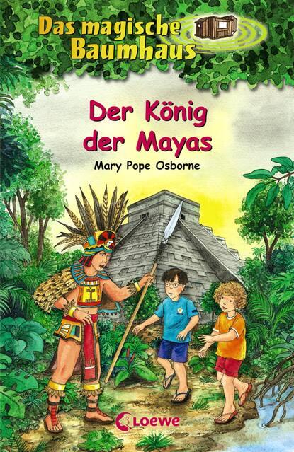 Mary Pope Osborne Das magische Baumhaus 51 - Der König der Mayas kathrin heinrichs der könig geht tot