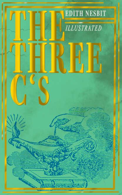 Эдит Несбит The Three C's (Illustrated) недорого