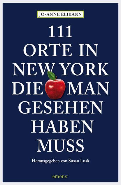 Фото - Jo-Anne Elikann 111 Orte in New York, die man gesehen haben muss susanne gurschler 111 orte in tirol die man gesehen haben muß