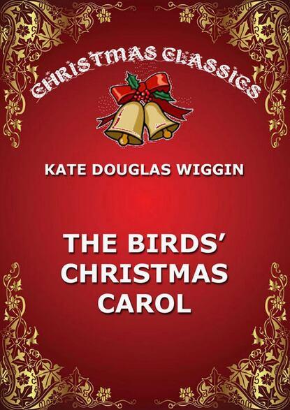 Фото - Kate Douglas Wiggin The Birds' Christmas Carol kate douglas wolf tales iii