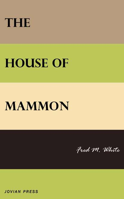 Фото - Fred M. White The House of Mammon fred m white the greatest works of fred m white 315 titles in one illustrated edition