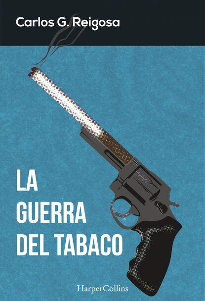 Carlos G. Reigosa La guerra del tabaco carlos piera la moral del testigo