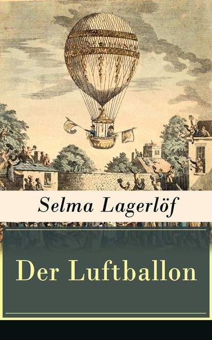 Фото - Selma Lagerlöf Der Luftballon selma lagerlöf der luftballon