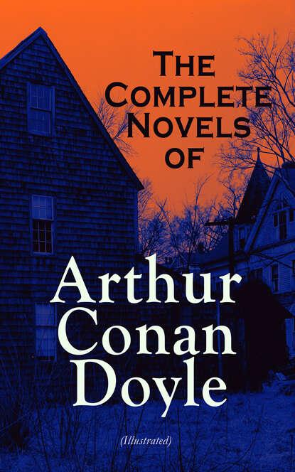 Arthur Conan Doyle The Complete Novels of Arthur Conan Doyle (Illustrated) arthur conan doyle napoleonic wars historical novels