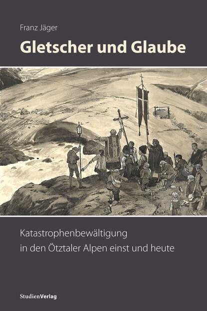 Фото - Franz Jäger Gletscher und Glaube franz xaver bronner fischergedichte und erzahlungen
