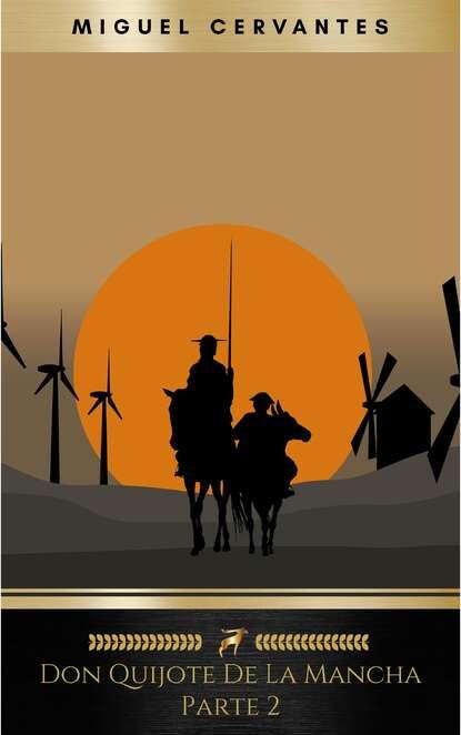 cervantes m el ingenioso hidalgo don quijote de la mancha i книга на испанском языке Мигель де Сервантес Сааведра Segunda parte del ingenioso caballero don Quijote de la Mancha: Volume 2 (El Quijote)