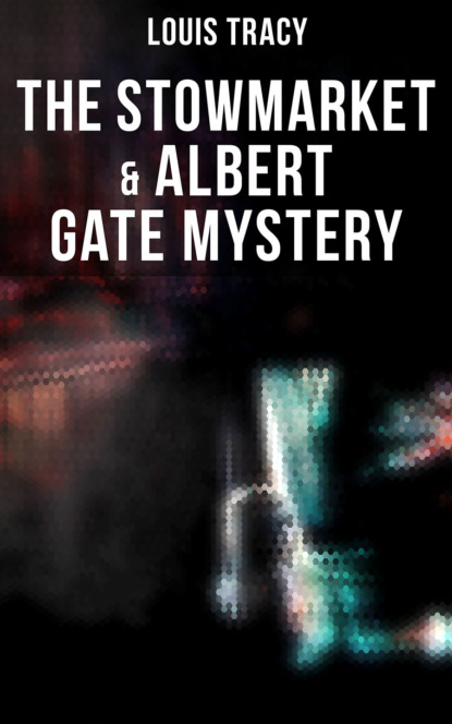 Фото - Louis Tracy The Stowmarket & Albert Gate Mystery louis tracy british murder mysteries the louis tracy edition