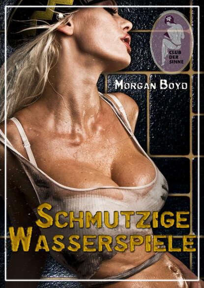 morgan boyd grenzenlose gier Morgan Boyd Schmutzige Wasserspiele