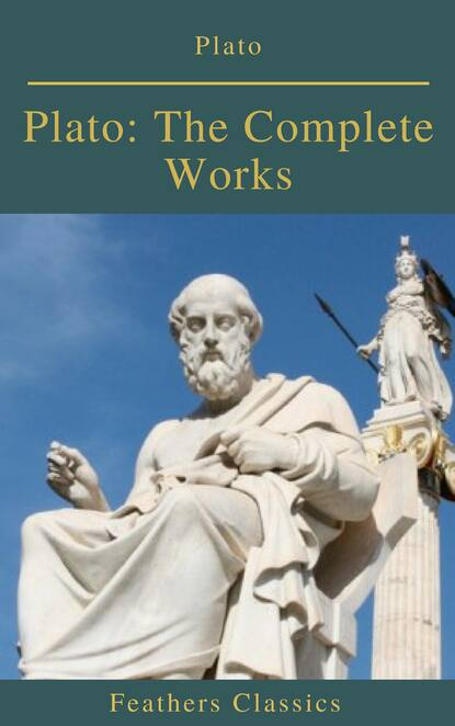 Plato Plato: The Complete Works (Feathers Classics) plato plato the complete works 31 books