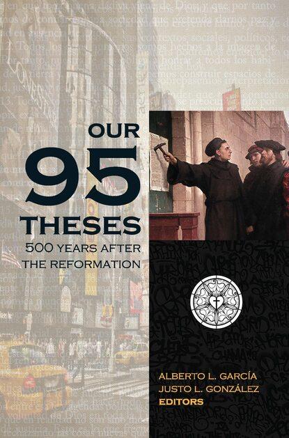 Justo Gonzalez Our Ninety-Five Theses justo l gonzalez historia abreviada del pensamiento cristiano