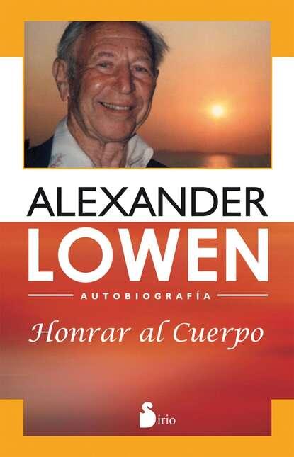 Фото - Alexander Lowen Honrar al cuerpo dr alexander lowen m d fear of life