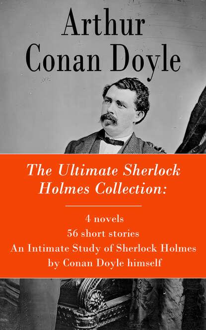 Фото - Arthur Conan Doyle The Ultimate Sherlock Holmes Collection: 4 novels + 56 short stories + An Intimate Study of Sherlock Holmes by Conan Doyle himself conan