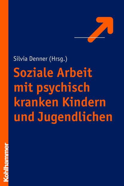 Группа авторов Soziale Arbeit mit psychisch kranken Kindern und Jugendlichen egon garstick väter in der psychodynamischen psychotherapie mit kindern und jugendlichen