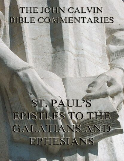 Фото - John Calvin John Calvin's Commentaries On St. Paul's Epistles To The Galatians And Ephesians john calvin john calvin s commentaries on the harmony of the law vol 2