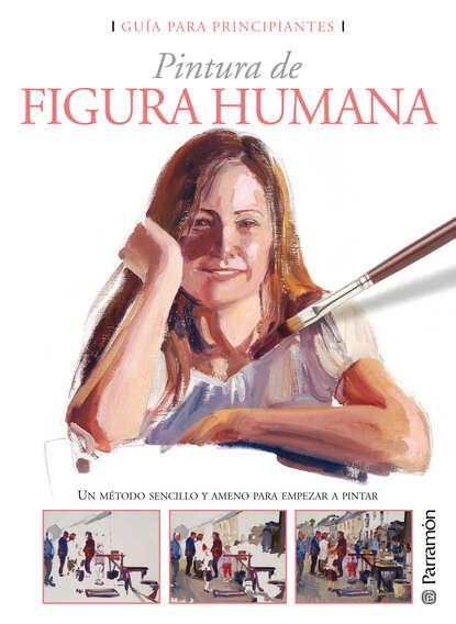 Equipo Parramón Paidotribo Guía para principiantes. Pintura de figura humana