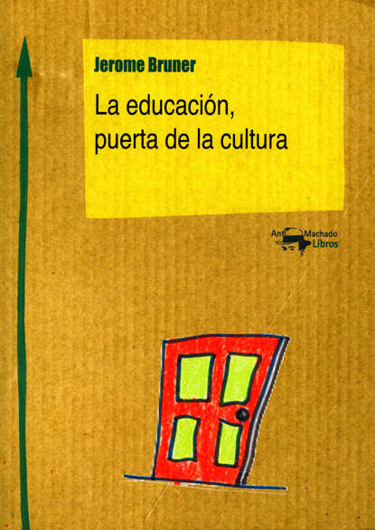 Фото - Jerome Bruner La educación, puerta de la cultura santiago gil la puerta de la jaula