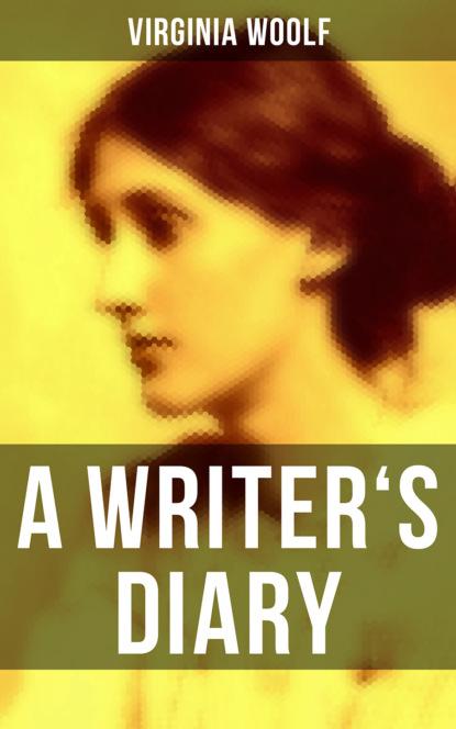 Virginia Woolf Virginia Woolf: A Writer's Diary virginia woolf freshwater a comedy by virginia woolf 1923