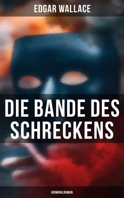 Edgar Wallace Die Bande des Schreckens: Kriminalroman недорого