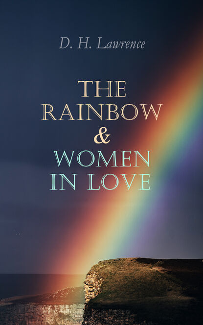 D. H. Lawrence The Rainbow & Women in Love d h lawrence the brangwen family saga the rainbow