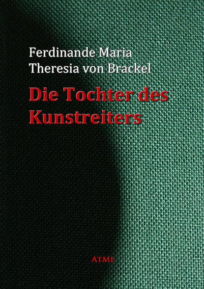 Ferdinande Maria Theresia von Brackel Die Tochter des Kunstreiters недорого