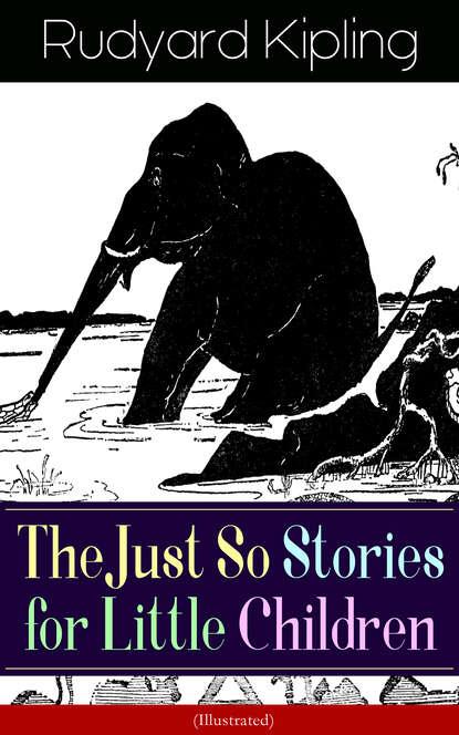 Редьярд Джозеф Киплинг The Just So Stories for Little Children (Illustrated) недорого