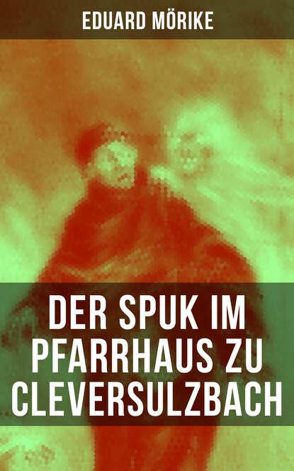 Eduard Friedrich Mörike Der Spuk im Pfarrhaus zu Cleversulzbach eduard friedrich mörike auswahl aus den dichtungen eduard mörikes