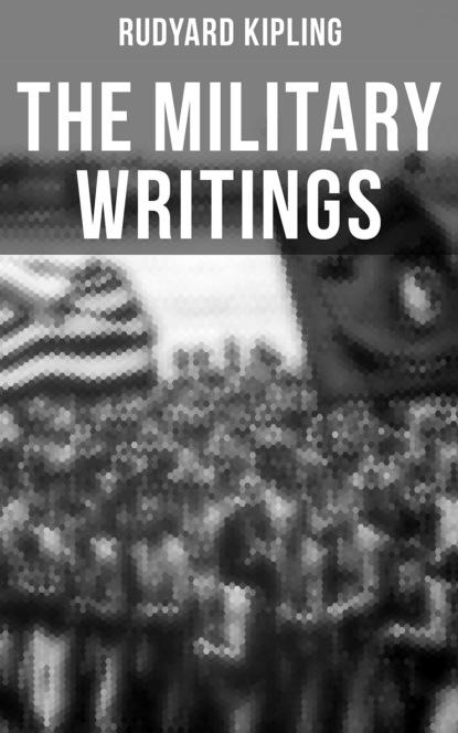 Rudyard 1865-1936 Kipling The Military Writings of Rudyard Kipling rudyard 1865 1936 kipling das neue dschungelbuch