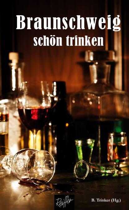 Группа авторов Braunschweig schön trinken michael patrick kelly braunschweig