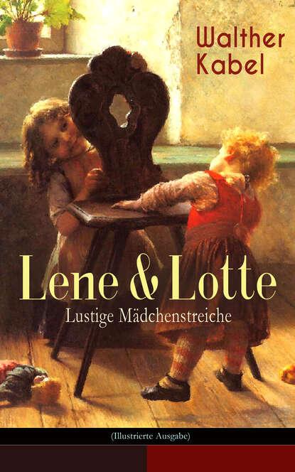 Фото - Walther Kabel Lene & Lotte - Lustige Mädchenstreiche (Illustrierte Ausgabe) walther kabel walther kabel krimis über 100 kriminalromane