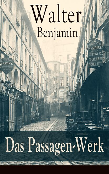 Фото - Walter Benjamin Das Passagen-Werk walter benjamin städtebilder