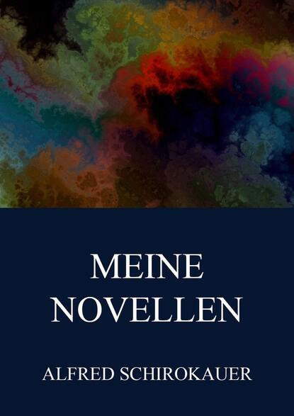 Alfred Schirokauer Meine Novellen alfred schirokauer gesammelte werke von alfred schirokauer