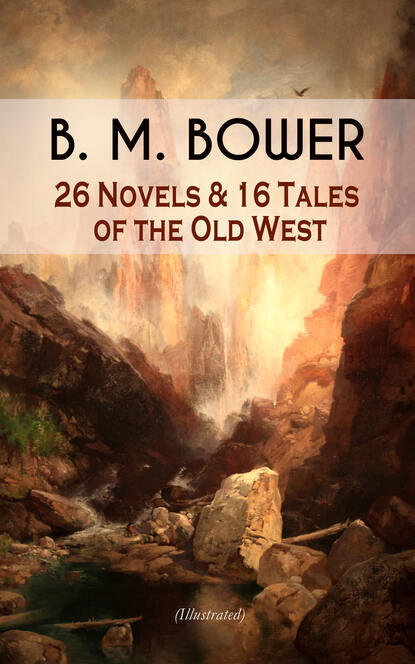 B. M. Bower B. M. BOWER: 26 Novels & 16 Tales of the Old West (Illustrated) tom bower branson