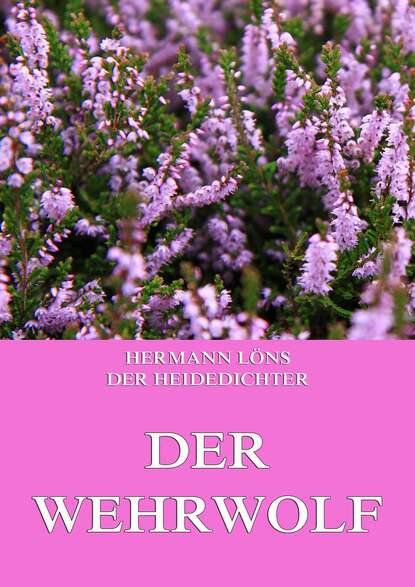 Löns Hermann Der Wehrwolf löns hermann das tal der lieder und andere schilderungen