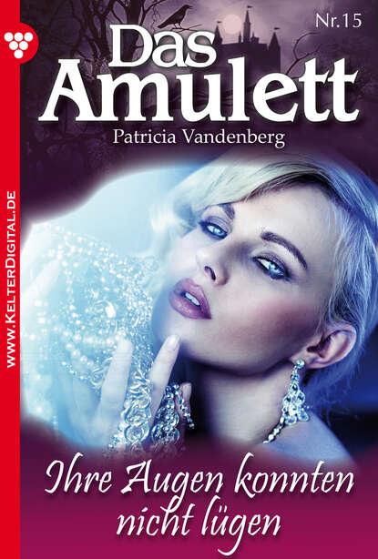 Patricia Vandenberg Das Amulett 15 – Liebesroman philipp vandenberg das fünfte evangelium