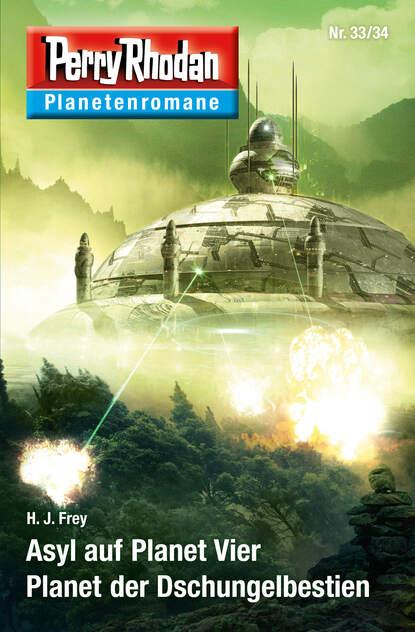 H. J. Frey Planetenroman 33 + 34: Asyl auf Planet Vier / Planet der Dschungelbestien
