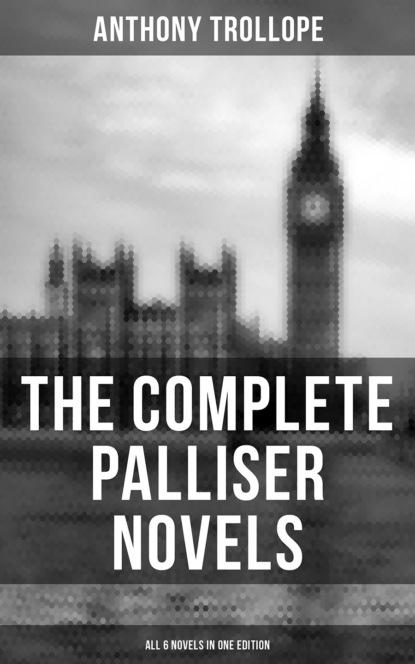 Фото - Anthony Trollope THE COMPLETE PALLISER NOVELS (All 6 Novels in One Edition) e m delafield the provincial lady series all 5 novels in one edition complete edition