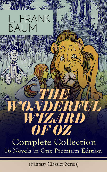Фото - L. Frank Baum THE WONDERFUL WIZARD OF OZ – Complete Collection: 16 Novels in One Premium Edition (Fantasy Classics Series) frank frankfort moore daireen complete