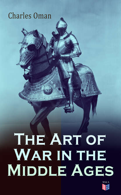 Charles Oman The Art of War in the Middle Ages jean charles leonard de sismondi history of the italian republics in the middle ages
