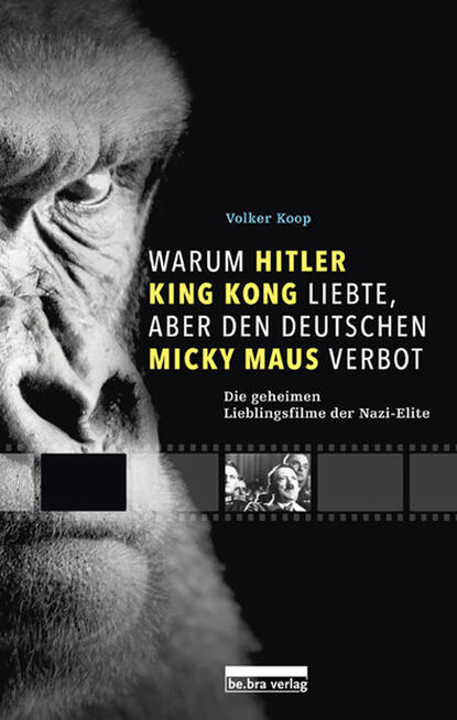 Фото - Volker Koop Warum Hitler King Kong liebte, aber den Deutschen Mickey Maus verbot volker koop bormann