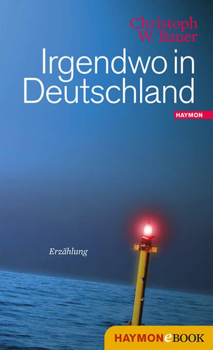 Christoph W. Bauer Irgendwo in Deutschland christoph w bauer im alphabet der häuser